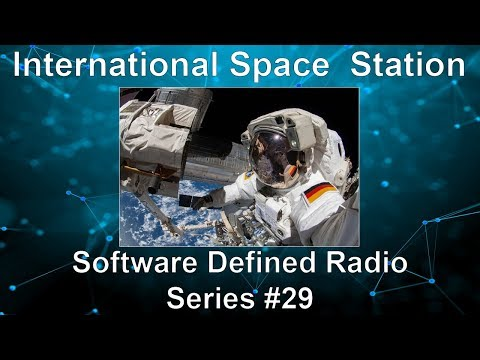 International Space Station - Software Defined Radio Series #29