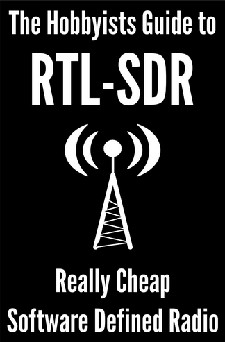 The Hobbyists Guide to RTL-SDR: Really Cheap Software Defined Radio